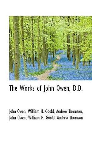 The Works of John Owen, D.D. af Andrew Thomson, John Owen, William H. Goold