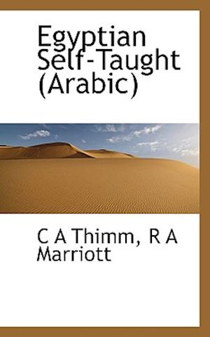 Egyptian Self-Taught (Arabic) af C. A. Thimm, R. a. Marriott