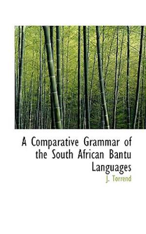 A Comparative Grammar of the South African Bantu Languages af J. Torrend