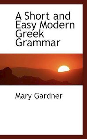 A Short and Easy Modern Greek Grammar af Mary Gardner