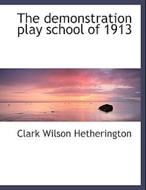 The Demonstration Play School of 1913 af Clark Wilson Hetherington