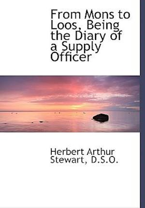 From Mons to Loos, Being the Diary of a Supply Officer af Herbert Arthur Stewart