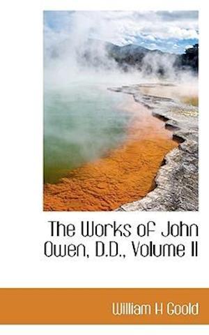 The Works of John Owen, D.D., Volume II af William H. Goold