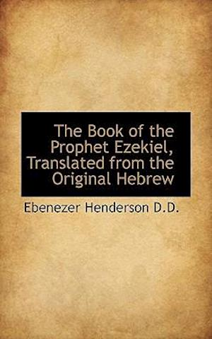 The Book of the Prophet Ezekiel, Translated from the Original Hebrew af Ebenezer Henderson