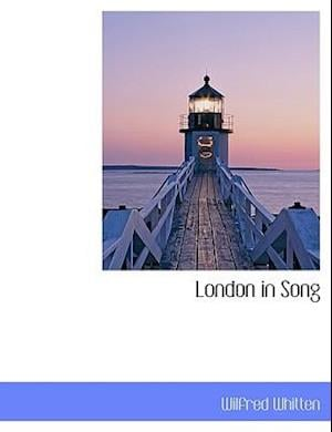 London in Song af Wilfred Whitten