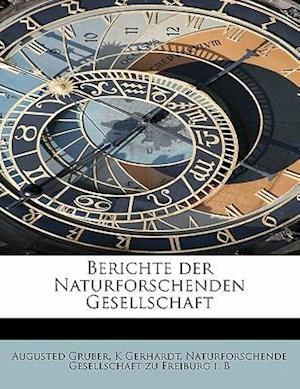 Berichte Der Naturforschenden Gesellschaft af K. Gerhardt, Augusted Gruber