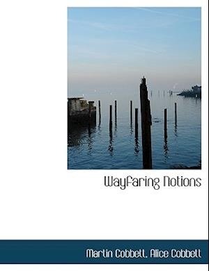Wayfaring Notions af Alice Cobbett, Martin Cobbett
