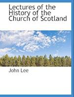 Lectures of the History of the Church of Scotland