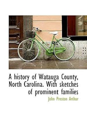 A History of Watauga County, North Carolina af John Preston Arthur