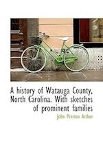 A History of Watauga County, North Carolina af John Preston Arthur