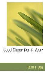 Good Cheer for a Year af W. M. L. Jay