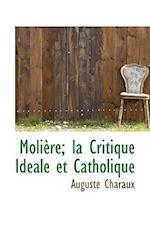 Moliere; La Critique Ideale Et Catholique af Auguste Charaux