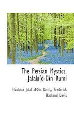 The Persian Mystics. Jalalu'd-Din Rumi af Frederick Hadland Davis, Maulana Jalal Al-Din Rumi, F. Hadland Davis