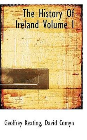 The History of Ireland Volume I af Geoffrey Keating, David Comyn