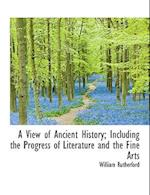 A View of Ancient History; Including the Progress of Literature and the Fine Arts af William Rutherford
