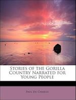 Stories of the Gorilla Country Narrated for Young People af Paul Du Chaillu