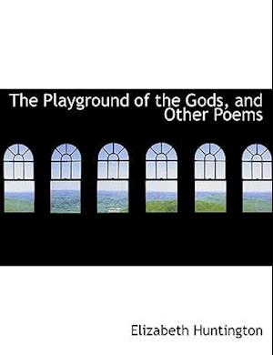 The Playground of the Gods, and Other Poems af Elizabeth Huntington