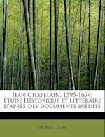 Jean Chapelain, 1595-1674; Etude Historique Et Litteraire D'Apres Des Documents Inedits af Georges Collas