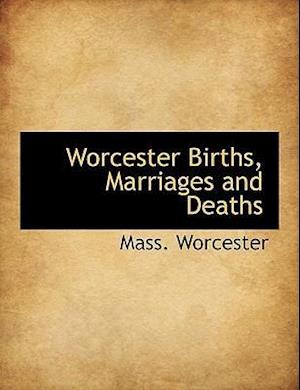 Worcester Births, Marriages and Deaths af Mass Worcester