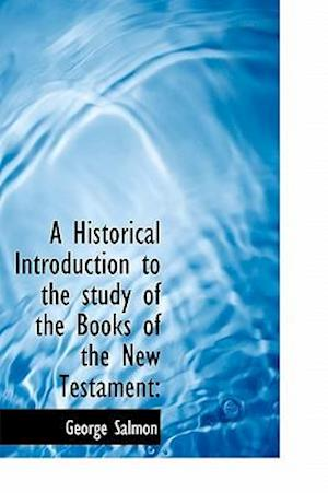 A Historical Introduction to the Study of the Books of the New Testament af George Salmon