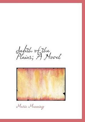 Judith of the Plains; A Novel af Marie Manning