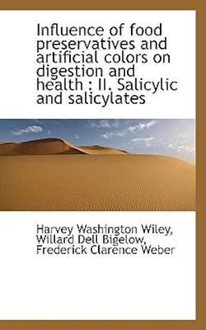 Influence of Food Preservatives and Artificial Colors on Digestion and Health af Frederick Clarence Weber, Harvey Washington Wiley, Willard Dell Bigelow