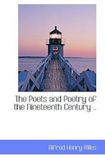 The Poets and Poetry of the Nineteenth Century .. af Alfred Henry Miles