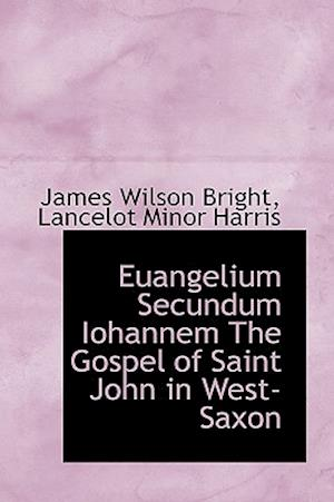 Euangelium Secundum Iohannem the Gospel of Saint John in West-Saxon af James Wilson Bright, Lancelot Minor Harris