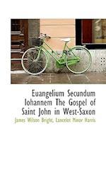 Euangelium Secundum Iohannem the Gospel of Saint John in West-Saxon af Lancelot Minor Harris, James Wilson Bright