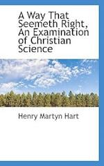 A Way That Seemeth Right, an Examination of Christian Science af Henry Martyn Hart
