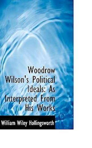 Woodrow Wilson's Political Ideals af William Wiley Hollingsworth