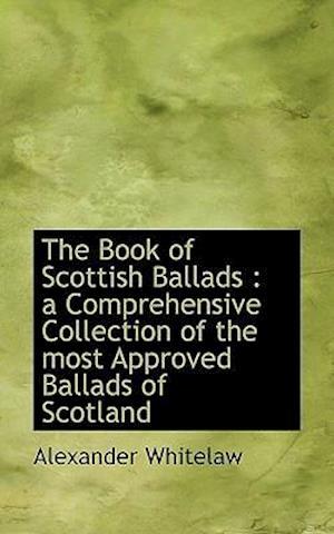 The Book of Scottish Ballads af Alexander Whitelaw