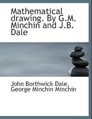 Mathematical Drawing. by G.M. Minchin and J.B. Dale af John Borthwick Dale, George Minchin Minchin