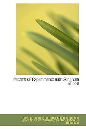 Record of Experiments with Sorghum in 1891 af Guilford Lawson Spencer, Harvey Washington Wiley, Albert Augustus Denton