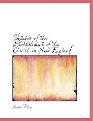 Sketches of the Establishment of the Church in New England af James Fitton