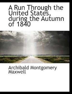 A Run Through the United States, During the Autumn of 1840 af Archibald Montgomery Maxwell