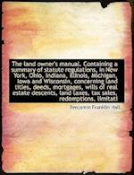 The Land Owner's Manual. Containing a Summary of Statute Regulations, in New York, Ohio, Indiana, Il af Benjamin Franklin Hall