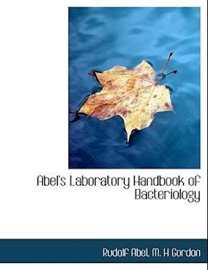 Abel's Laboratory Handbook of Bacteriology af Rudolf Abel, M. H. Gordon