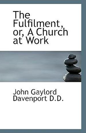 The Fulfilment, Or, a Church at Work af John Gaylord Davenport
