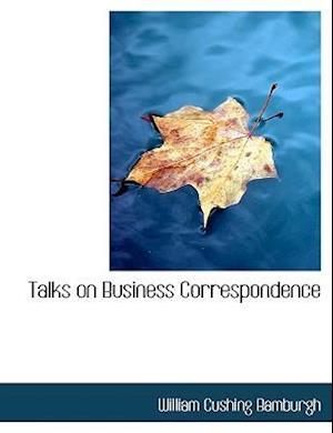 Talks on Business Correspondence af William Cushing Bamburgh