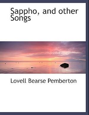Sappho, and Other Songs af Lovell Bearse Pemberton