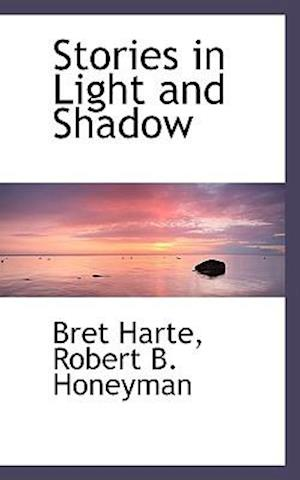 Stories in Light and Shadow af Bret Harte, Robert B. Honeyman