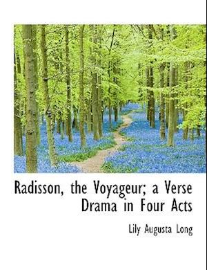 Radisson, the Voyageur; A Verse Drama in Four Acts af Lily Augusta Long