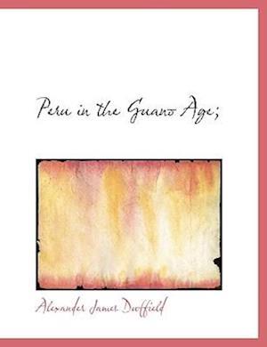 Peru in the Guano Age; af Alexander James Duffield