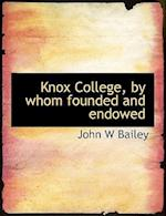Knox College, by Whom Founded and Endowed af John W. Bailey