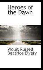 Heroes of the Dawn af Violet Russell, Beatrice Elvery