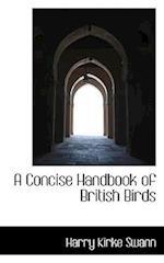 A Concise Handbook of British Birds af Harry Kirke Swann