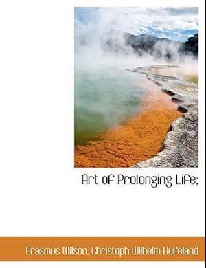Art of Prolonging Life; af Christoph Wilhelm Hufeland, Erasmus Wilson