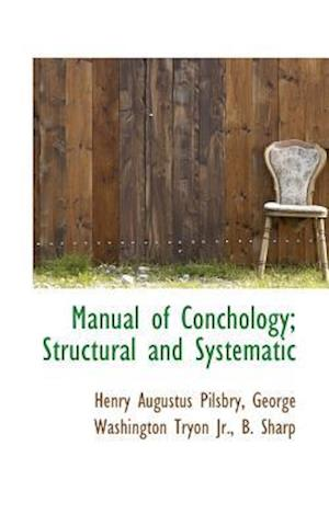 Manual of Conchology; Structural and Systematic af Henry Augustus Pilsbry, George Washington Tryon, B. Sharp
