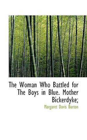 The Woman Who Battled for the Boys in Blue. Mother Bickerdyke; af Margaret Davis Burton